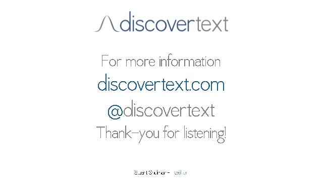 /o  iscoverte><t  For more information discovertext. com  @discovertext Thank-you for listening!   Stuart Shulman — Texifter