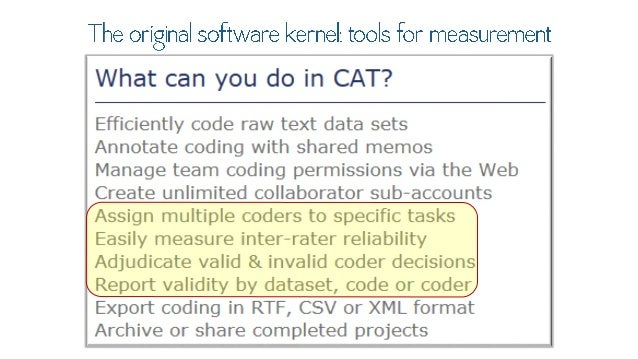 The original software kernel:  tools for  What can you do in CAT?        Efficiently code raw text data sets  Annotate cod...