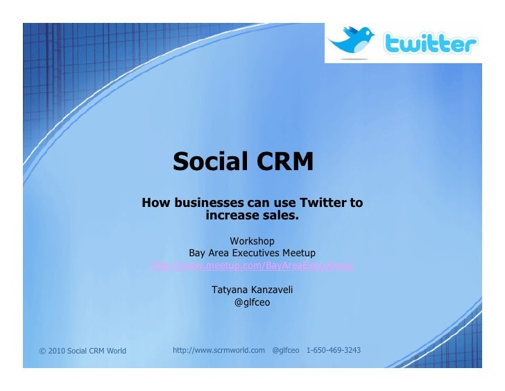 Social CRM                           How businesses can use Twitter to                                    increase sales. ...