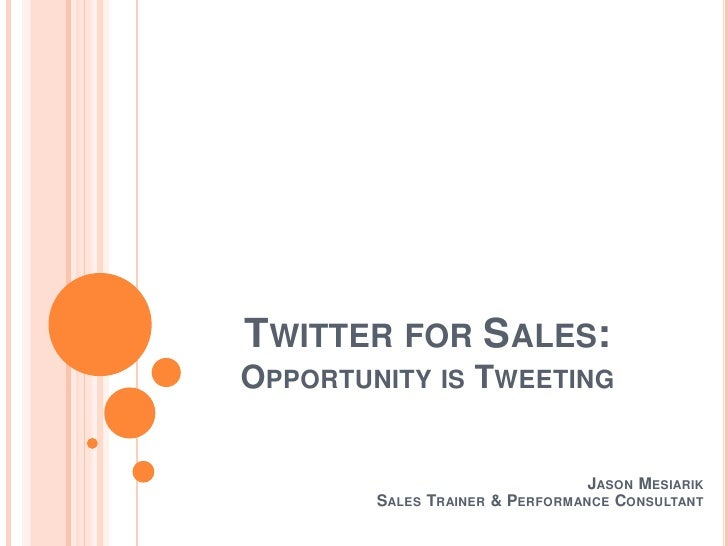 Twitter for Sales:Opportunity is Tweeting<br />Jason Mesiarik<br />Sales Trainer & Performance Consultant<br />