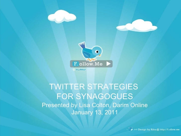 TWITTER STRATEGIES  FOR SYNAGOGUES Presented by Lisa Colton, Darim Online January 13, 2011