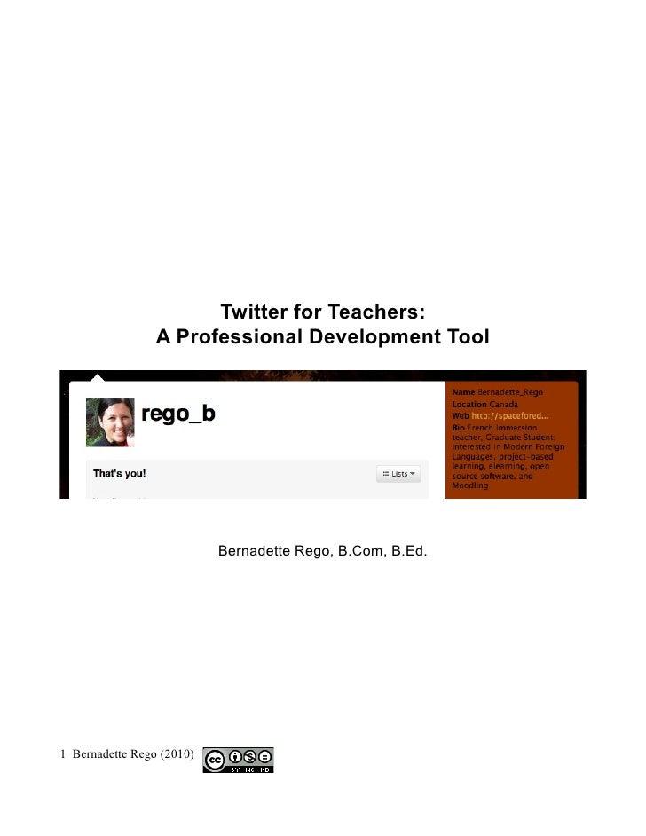 Twitter for Teachers:                  A Professional Development Tool                                Bernadette Rego, B.C...