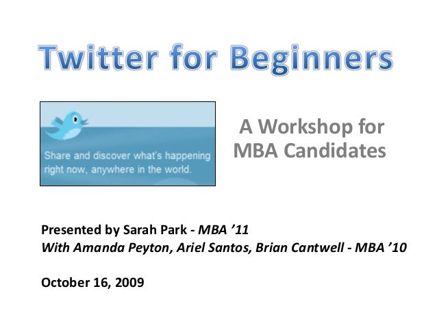 A Workshop for MBA Candidates Presented by Sarah Park - MBA '11 With Amanda Peyton, Ariel Santos, Brian Cantwell - MBA '10...