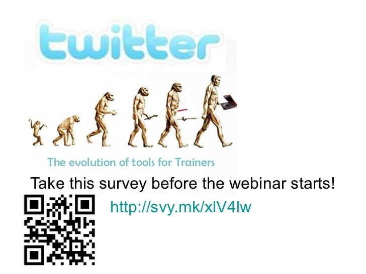 The evolution of tools for TrainersTake this survey before the webinar starts!           http://svy.mk/xlV4lw