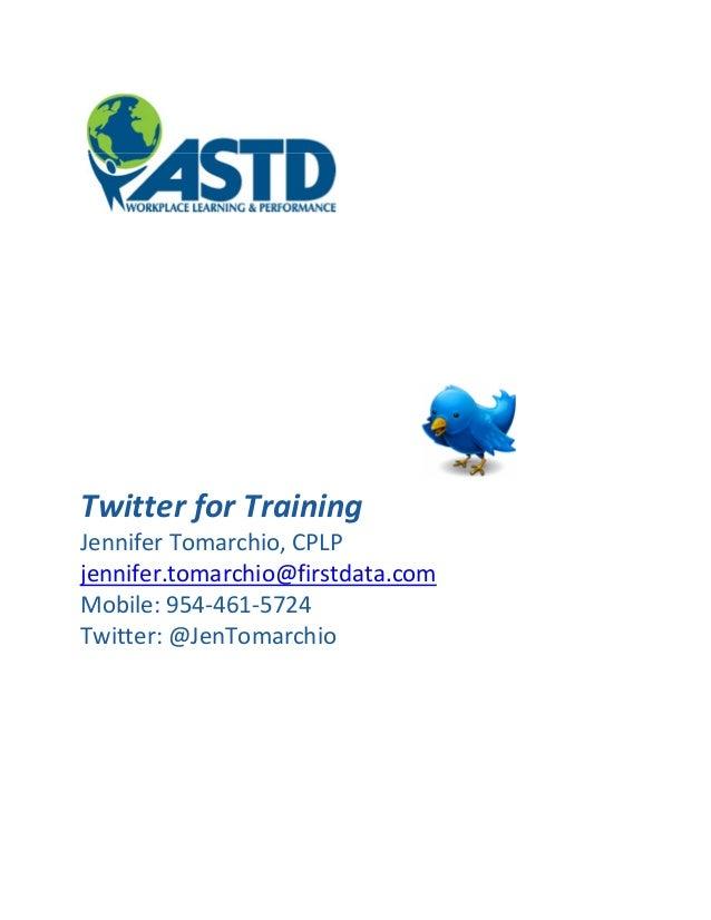 Twitter for TrainingJennifer Tomarchio, CPLPjennifer.tomarchio@firstdata.comMobile: 954-461-5724Twitter: @JenTomarchio