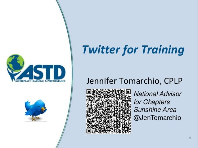 Twitter for TrainingJennifer Tomarchio, CPLP           National Advisor           for Chapters           Sunshine Area    ...