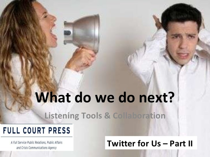 What do we do next? Twitter for Us – Part II  Listening Tools & Collaboration