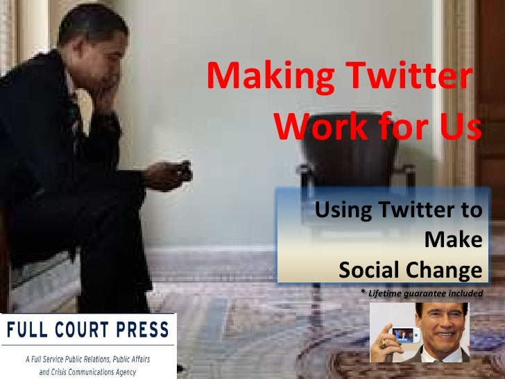 Making Twitter  Work for Us Using Twitter to Make Social Change *  Lifetime guarantee included