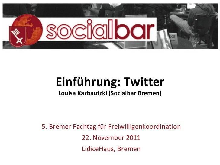 <ul>Einführung: Twitter Louisa Karbautzki (Socialbar Bremen) </ul>5. Bremer Fachtag für Freiwilligenkoordination 22. Novem...