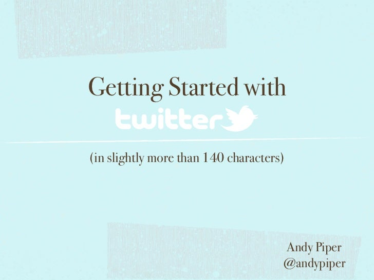 Getting Started with(in slightly more than 140 characters)                                     Andy Piper                 ...