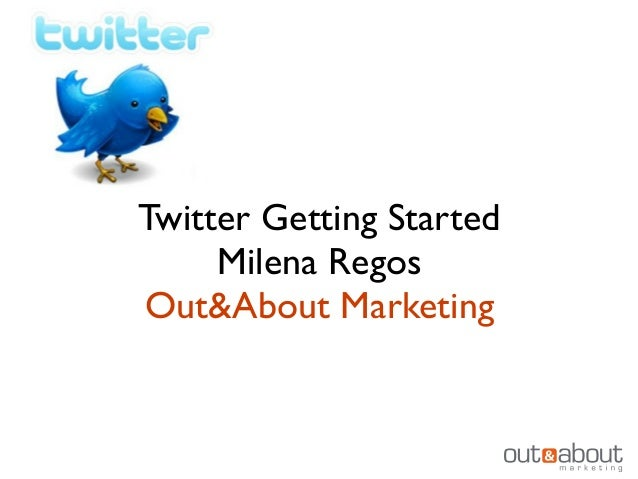 Twitter Getting Started Milena Regos Out&About Marketing