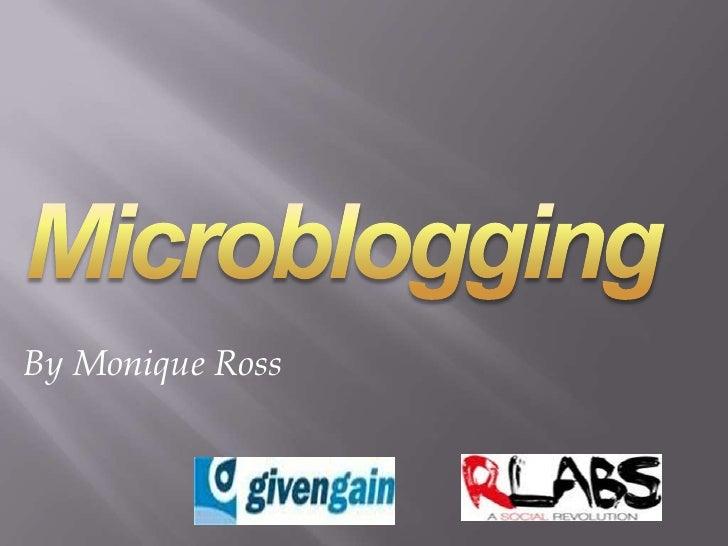 Microblogging<br />By Monique Ross<br />