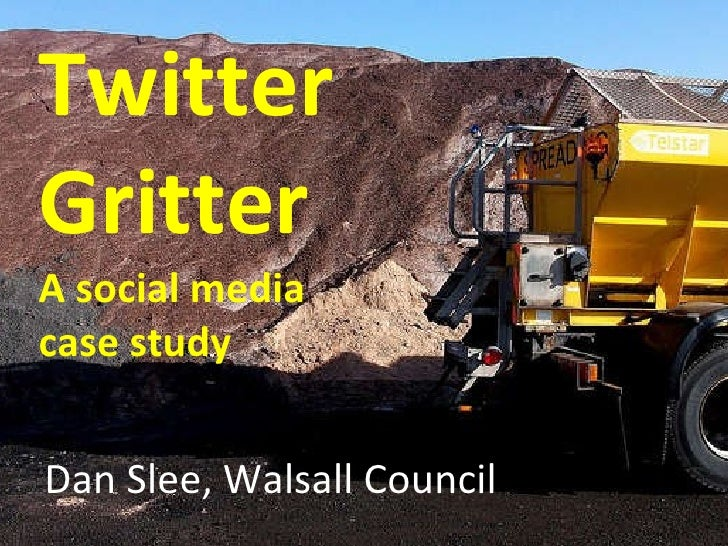 Using social media to communicate  Twitter Gritter A social media  case study Dan Slee, Walsall Council