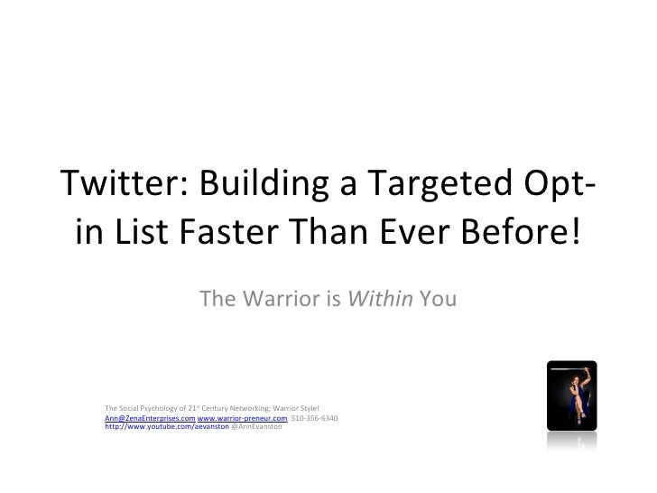 Twitter: Building a Targeted Opt-in List Faster Than Ever Before! The Warrior is  Within  You The Social Psychology of 21 ...