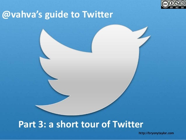 http://bryonytaylor.com @vahva's guide to Twitter Part 3: a short tour of Twitter