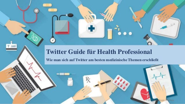 Twitter Guide für Health Professional Wie man sich auf Twitter am besten medizinische Themen erschließt © 2015 Anja Stagge...