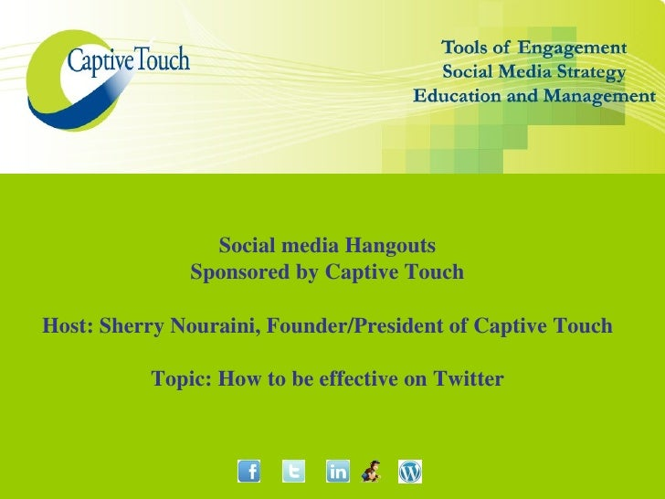 Social media Hangouts              Sponsored by Captive TouchHost: Sherry Nouraini, Founder/President of Captive Touch    ...