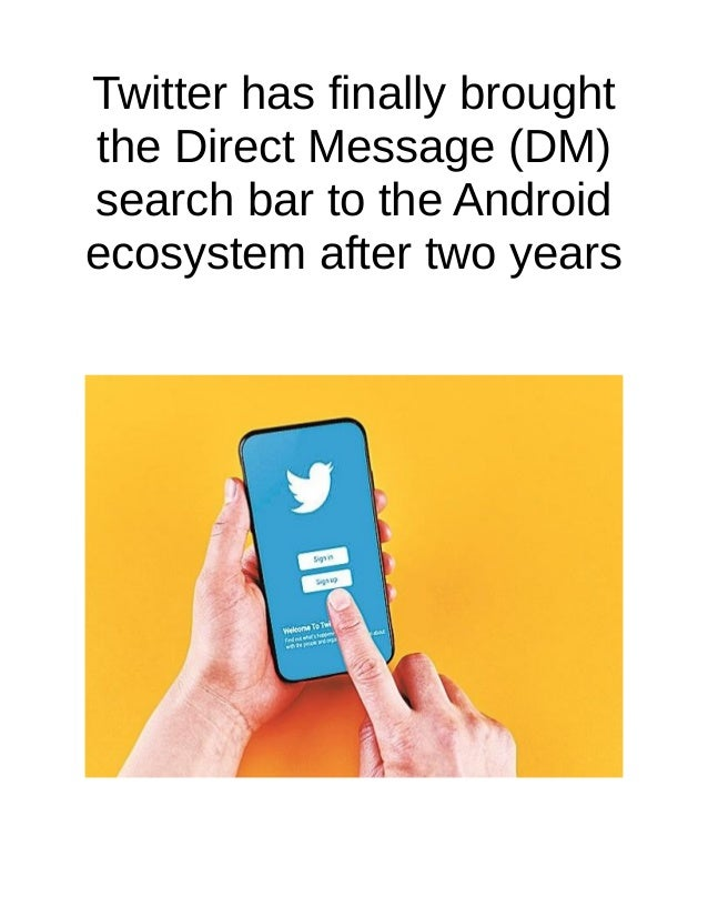 Twitter has finally brought the Direct Message (DM) search bar to the Android ecosystem after two years