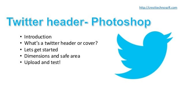 • Introduction • What's a twitter header or cover? • Lets get started • Dimensions and safe area • Upload and test! http:/...
