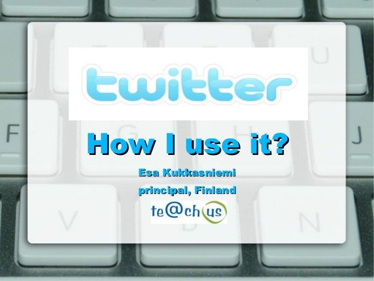 How I use it? Esa Kukkasniemi principal, Finland