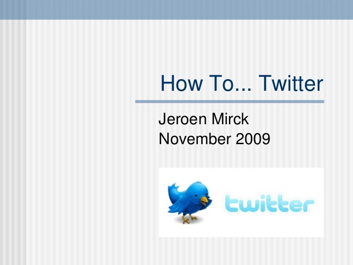 How To... Twitter Jeroen Mirck November 2009
