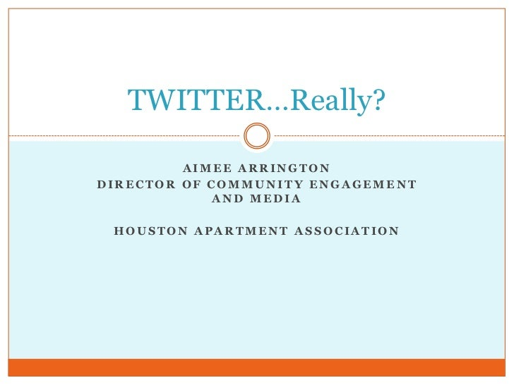 Aimee Arrington<br />DirecTor of Community EngagemenT and Media <br />Houston Apartment ASsociation<br />TWITTER…Really?<b...