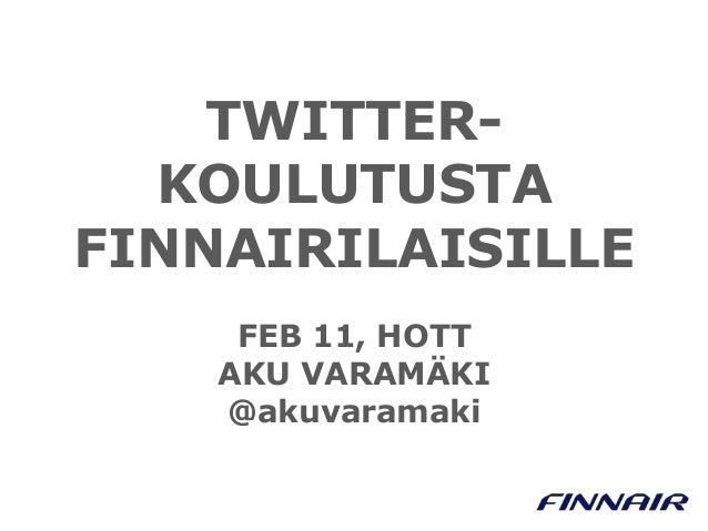 TWITTERKOULUTUSTA FINNAIRILAISILLE FEB 11, HOTT AKU VARAMÄKI @akuvaramaki