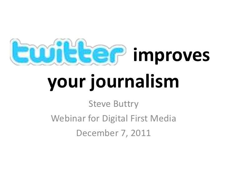 improvesyour journalism        Steve ButtryWebinar for Digital First Media     December 7, 2011