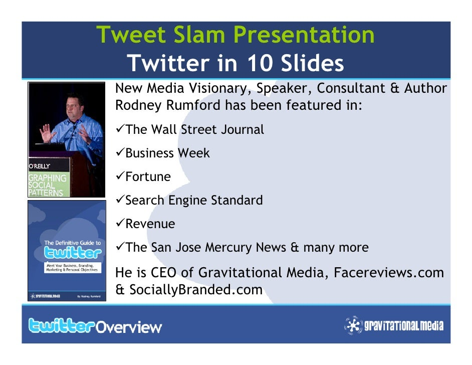 Tweet Slam Presentation   Twitter in 10 Slides  New Media Visionary, Speaker, Consultant & Author  Rodney Rumford has been...