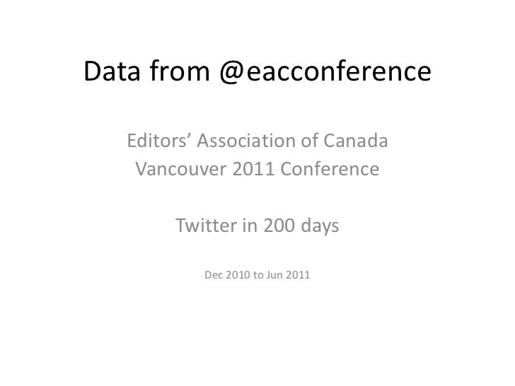 Data from @eacconference   Editors' Association of Canada    Vancouver 2011 Conference        Twitter in 200 days         ...