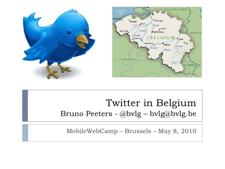 Twitter in Belgium Bruno Peeters - @bvlg – bvlg@bvlg.be<br />MobileWebCamp – Brussels – May 8, 2010<br />