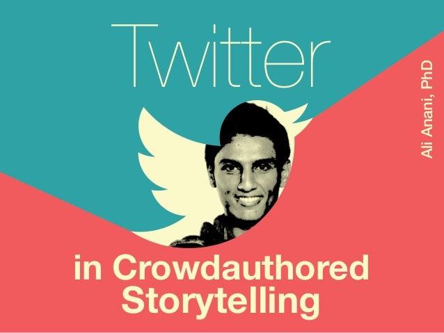 Ali Anani, PhD Twitter AliAnani,PhD in Crowdauthored Storytelling