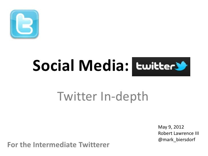 Social Media:             Twitter              Twitter In-depth                                    May 9, 2012            ...