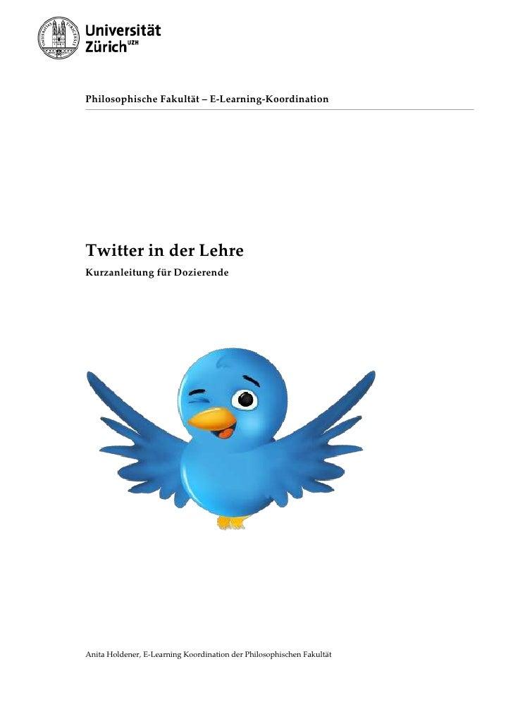 Philosophische Fakultät – E-Learning-Koordination<br />Twitter in der Lehre<br />Kurzanleitung für Dozierende<br />Anita H...