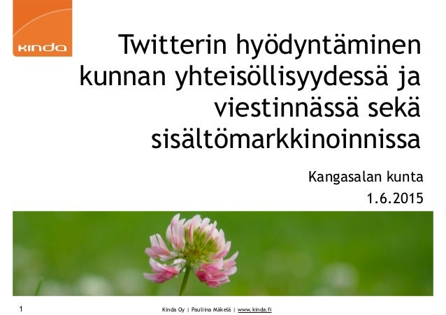 Kinda Oy | Pauliina Mäkelä | www.kinda.fi1 Twitterin hyödyntäminen kunnan yhteisöllisyydessä ja viestinnässä sekä sisältöm...