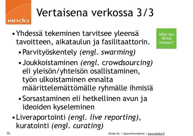 Kinda Oy | @pauliinamakela | www.kinda.fi Vertaisena verkossa 3/3 •Yhdessä tekeminen tarvitsee yleensä tavoitteen, aikatau...