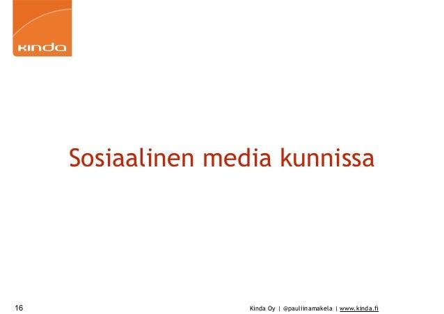 Kinda Oy | @pauliinamakela | www.kinda.fi Sosiaalinen media kunnissa 16