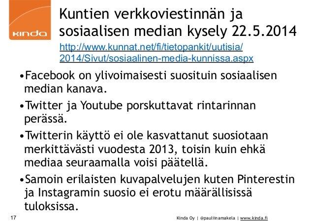 Kinda Oy | @pauliinamakela | www.kinda.fi Kuntien verkkoviestinnän ja sosiaalisen median kysely 22.5.2014 17 •Facebook on ...
