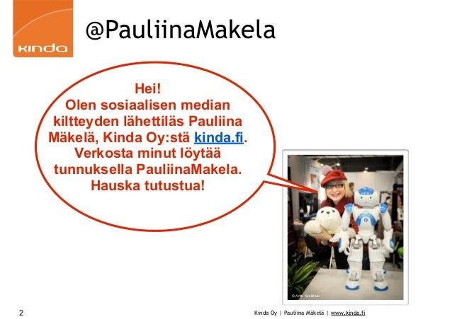 Kinda Oy | Pauliina Mäkelä | www.kinda.fi @PauliinaMakela 2 Hei! Olen sosiaalisen median kiltteyden lähettiläs Pauliina Mä...