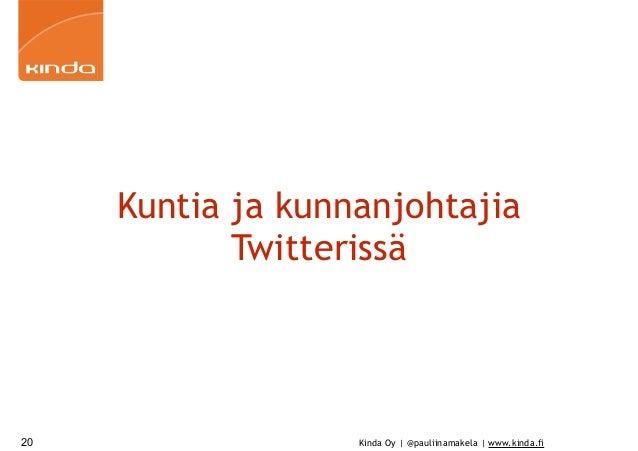 Kinda Oy | @pauliinamakela | www.kinda.fi Kuntia ja kunnanjohtajia Twitterissä 20