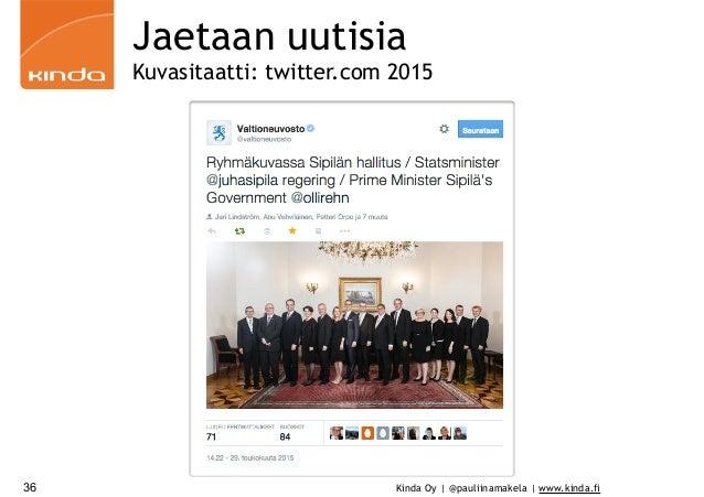 Kinda Oy | @pauliinamakela | www.kinda.fi36 Jaetaan uutisia Kuvasitaatti: twitter.com 2015
