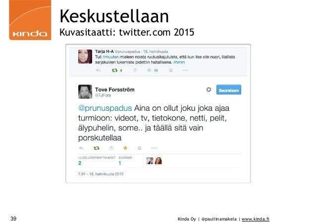 Kinda Oy | @pauliinamakela | www.kinda.fi39 Keskustellaan Kuvasitaatti: twitter.com 2015