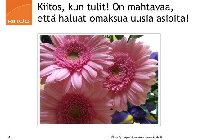 Kinda Oy | @pauliinamakela | www.kinda.fi Kiitos, kun tulit! On mahtavaa, että haluat omaksua uusia asioita! 4