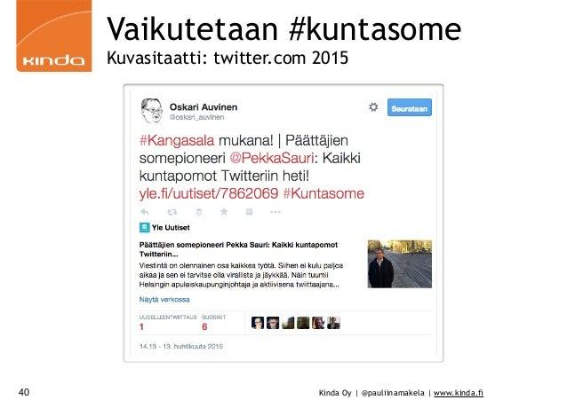 Kinda Oy | @pauliinamakela | www.kinda.fi40 Vaikutetaan #kuntasome Kuvasitaatti: twitter.com 2015