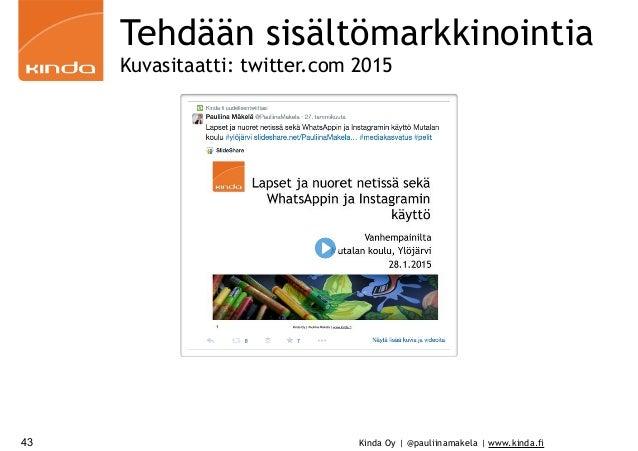 Kinda Oy | @pauliinamakela | www.kinda.fi43 Tehdään sisältömarkkinointia Kuvasitaatti: twitter.com 2015