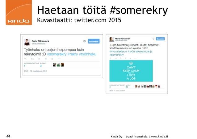 Kinda Oy | @pauliinamakela | www.kinda.fi44 Haetaan töitä #somerekry Kuvasitaatti: twitter.com 2015