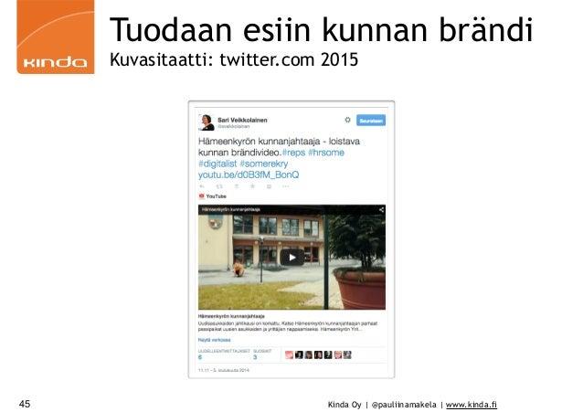 Kinda Oy | @pauliinamakela | www.kinda.fi45 Tuodaan esiin kunnan brändi Kuvasitaatti: twitter.com 2015