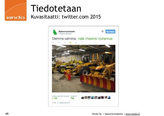 Kinda Oy | @pauliinamakela | www.kinda.fi46 Tiedotetaan Kuvasitaatti: twitter.com 2015