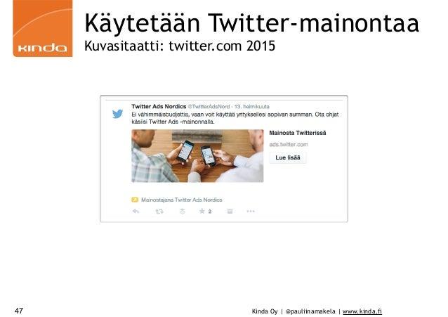 Kinda Oy | @pauliinamakela | www.kinda.fi47 Käytetään Twitter-mainontaa Kuvasitaatti: twitter.com 2015