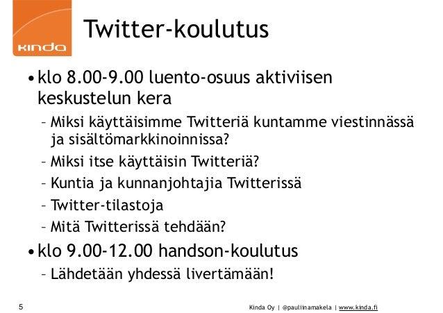 Kinda Oy | @pauliinamakela | www.kinda.fi Twitter-koulutus •klo 8.00-9.00 luento-osuus aktiviisen keskustelun kera – Miksi...